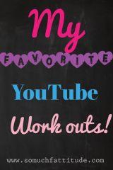 My Favorite YouTubeWorkouts!