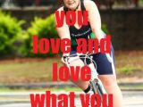 Do What You Love and Love What YouDo